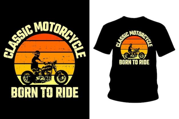 Motocicleta clássica nascida para andar com design de camisetas de texto