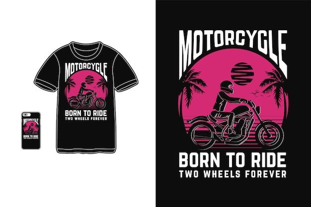 Motocicleta nascida para andar design para camiseta estilo retro silhueta