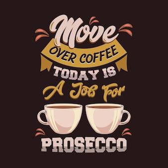 Mudar de café hoje é um trabalho para o prosecco. dizer e citar o café