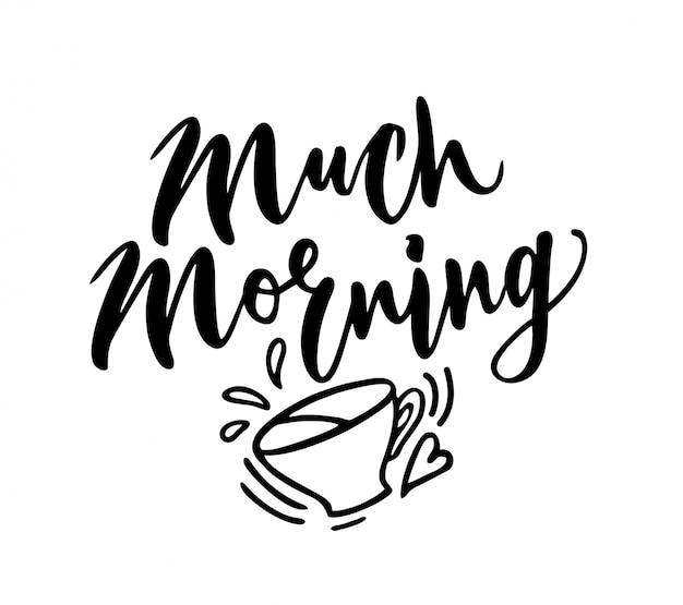 Muita manhã. letras de memes. frase manuscrita. inscrição de mão desenhada feita com caneta de caligrafia. elemento para folhetos, banners e cartazes. caligrafia moderna