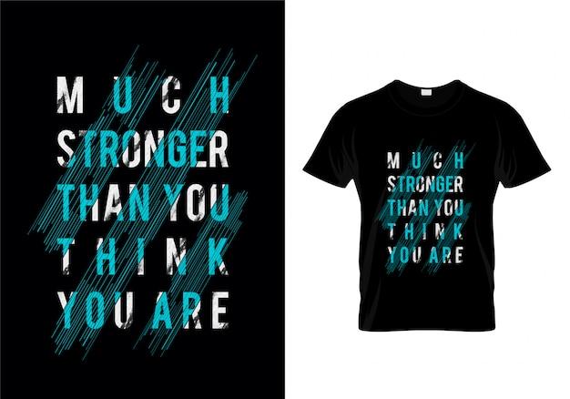 Muito mais forte do que você pensa que é tipografia tshirt