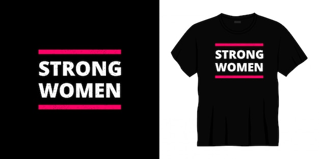 Mulheres fortes tipografia t-shirt design.