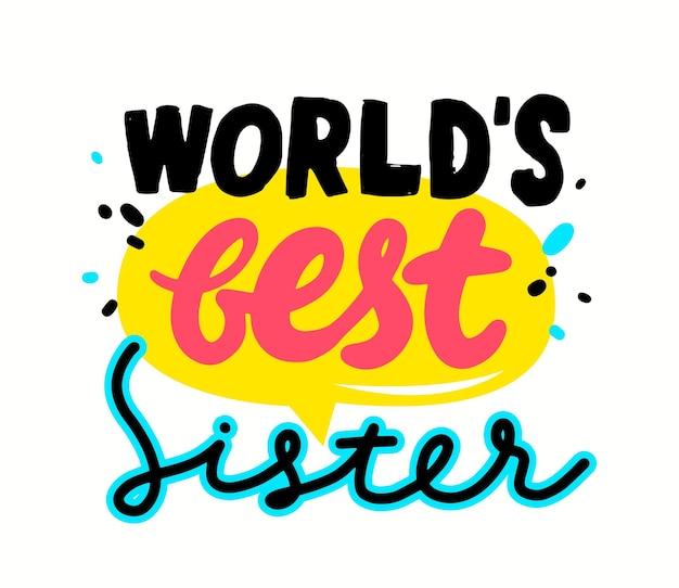 Mundos melhor irmã banner ou citação com tipografia isolada no fundo branco. impressão criativa para camiseta, elemento decorativo de família amorosa, celebração do feriado, parabéns. ilustração vetorial