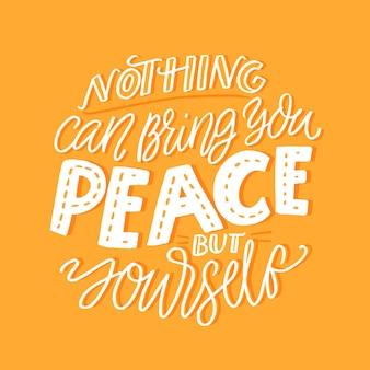 Nada pode lhe trazer paz a não ser você mesmo. citação de apoio sobre a prática da calma interior e da atenção plena