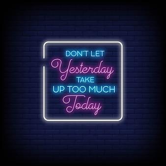 Não deixe ontem ocupar muito hoje em sinal de néon