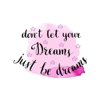 Não deixe seus sonhos, apenas sejam sonhos. letra desenhada a mão com pano de fundo rosa. cartão motaivacional.