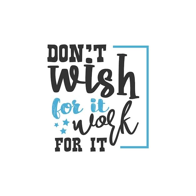 Não deseje que funcione para isso, inspirational quotes design