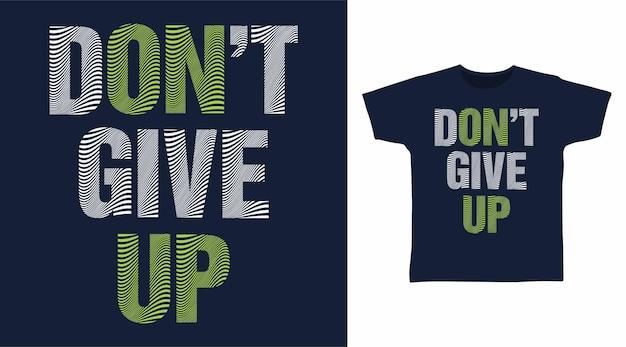 Não desista do conceito de camiseta de tipografia