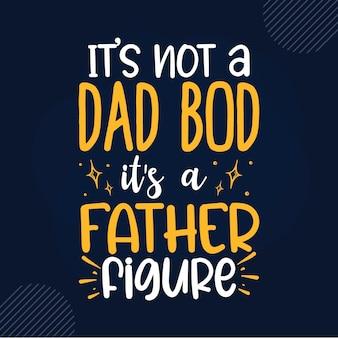 Não é um corpo de pai, é uma figura paterna com letras de design de vetor premium do pai