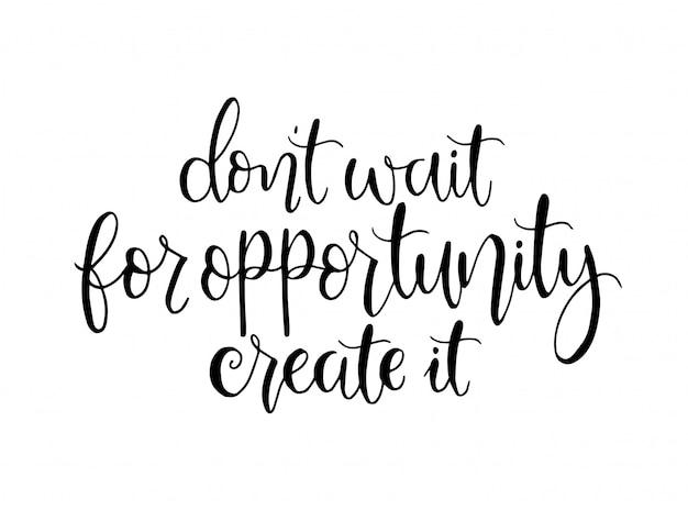 Não espere pela oportunidade crie, rotulação de mão, citações motivacionais