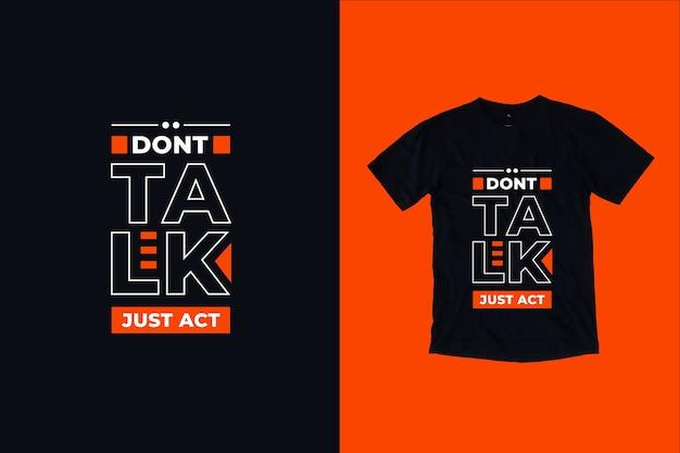Não fale, apenas aja cita o design da camiseta