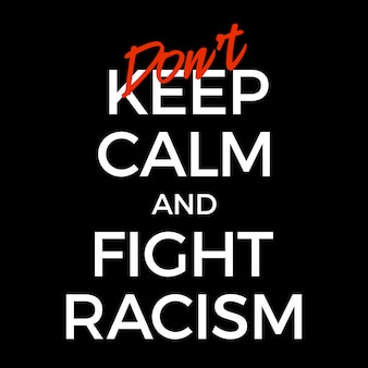Não fique calmo e pare a ilustração do cartaz de racismo. vidas negras importam tipografia de protesto.