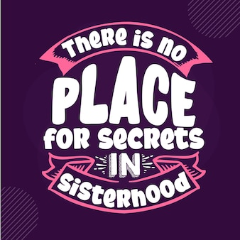 Não há lugar para segredos na irmandade premium sister lettering vector design