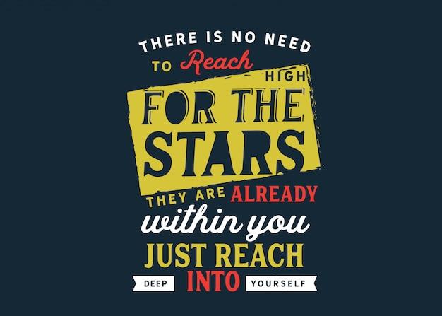 Não há necessidade de alcançar alto para as estrelas