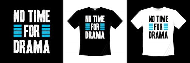 Não há tempo para design de camiseta de tipografia de drama