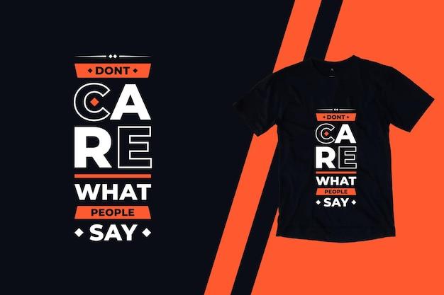 Não me importo com o que as pessoas dizem citações inspiradoras modernas, design de camisetas