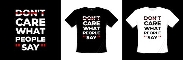 Não me importo com o que as pessoas dizem, design de t-shirt tipografia