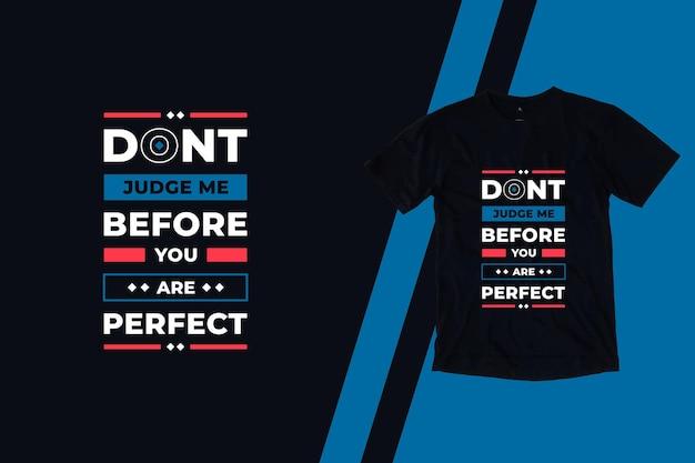 Não me julgue antes de ser perfeito com citações modernas design de camiseta