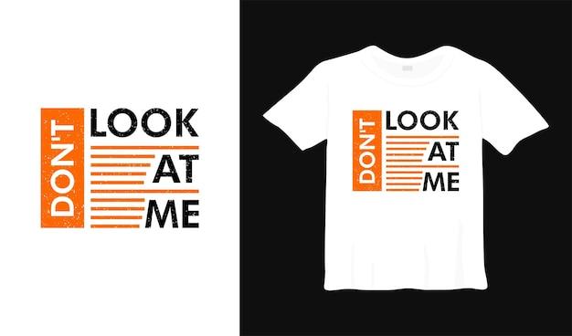 Não olhe para mim camiseta projeto cartaz letras ilustração vetorial tipográfica