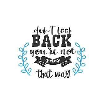 Não olhe para trás, você não está indo nessa direção, design de citações inspiradoras