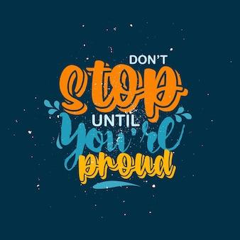 Não pare até que esteja orgulhoso com frases positivas cartaz tipográfico com design de camiseta de motivação de vida