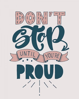 Não pare até que você esteja orgulhoso. citação manuscrita motivacional.