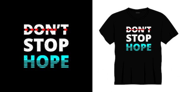 Não pare o design de t-shirt de tipografia de esperança