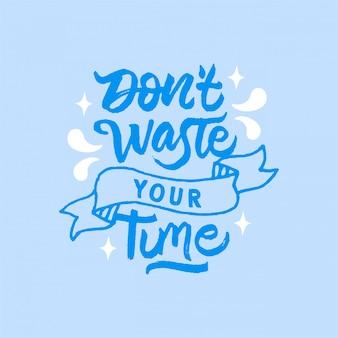 Não perca seu tempo lettering citação motivacional