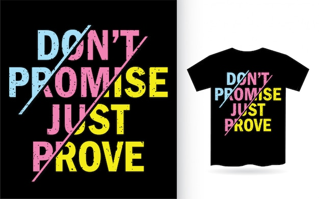 Não prometa apenas prove a tipografia camiseta