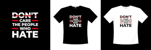 Não se importe com as pessoas que odeiam o design de camisetas tipográficas. dizer, frase, cita a camisa de t.