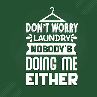 Não se preocupe com a lavanderia, ninguém me deixando com as letras premium vector design