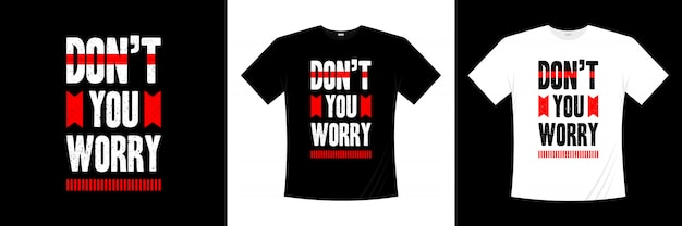 Não se preocupe design de t-shirt de tipografia