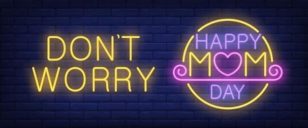 Não se preocupe, feliz mãe dia neon texto