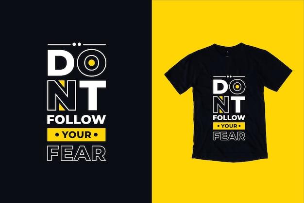 Não siga seu design de camiseta de citações de medo