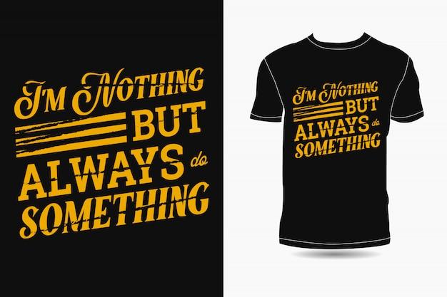 Não sou nada, mas sempre faço algo tipografia design de camiseta premium