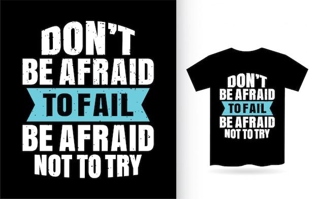 Não tenha medo de falhar tenha medo de não tentar a tipografia camiseta