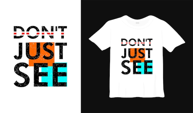 Não veja apenas o design de camisetas motivacionais citações de roupas modernas, slogan, mensagem inspiradora