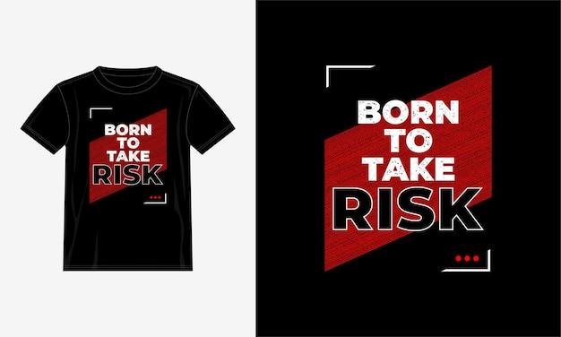 Nascido para assumir riscos cita design de t-shirt