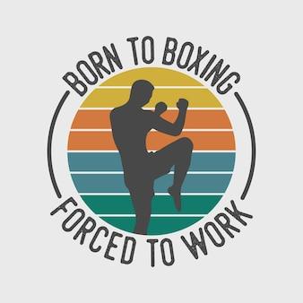 Nascido para o boxe forçado a trabalhar tipografia vintage caratê boxe ilustração de design de camiseta