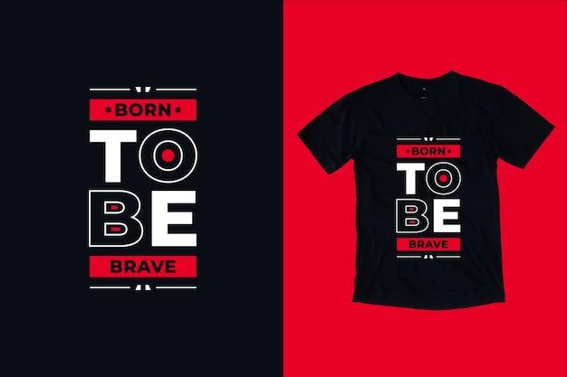 Nascido para ser corajoso, citações modernas, design de camisetas