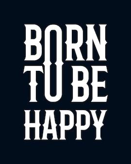 Nascido para ser feliz. cartaz de tipografia desenhada de mão elegante.