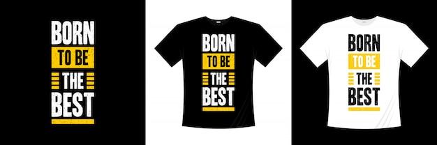 Nascido para ser o melhor design de camiseta para tipografia