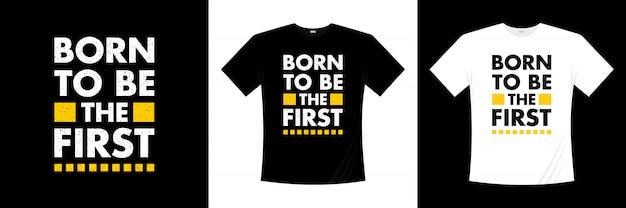 Nascido para ser o primeiro design de t-shirt de tipografia