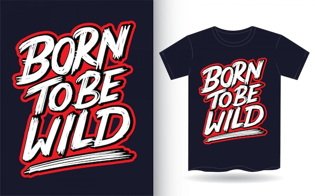 Nascido para ser selvagem mão lettering slogan para camiseta