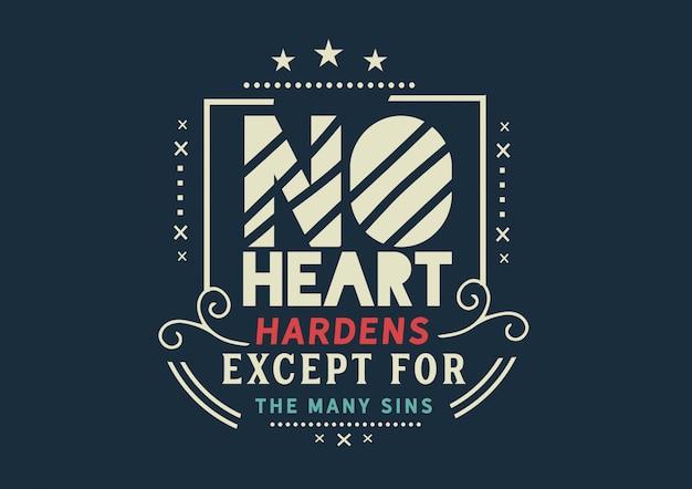 Nenhum coração endurece, exceto pelos muitos pecados
