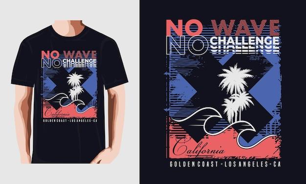 Nenhuma onda, nenhum desafio, praia da califórnia e camiseta palm