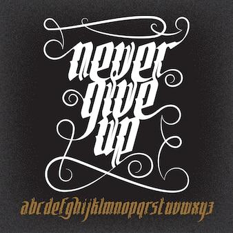 Never give up lettering illustration. nova fonte gótica moderna. letras góticas com elementos de decoração.