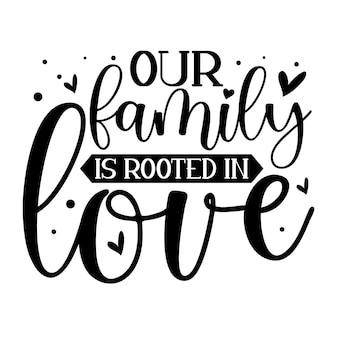 Nossa família está enraizada no amor elemento de tipografia único design de vetor premium