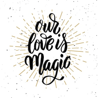 Nosso amor é mágico. citação de letras de motivação desenhada de mão. elemento para cartaz, cartão de felicitações. ilustração