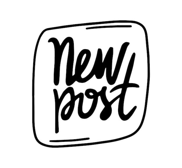 Novo post banner monocromático, ícone ou emblema no estilo doodle. elemento de design para mídias sociais, letras de escrita à mão para vlogs ou histórias. notificação em preto e branco. ilustração vetorial isolada